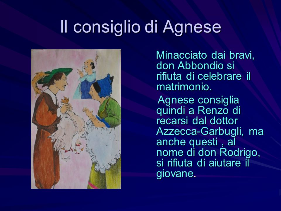 Il consiglio di Agnese Minacciato dai bravi, don Abbondio si rifiuta di celebrare il matrimonio. Minacciato dai bravi, don Abbondio si rifiuta di cele