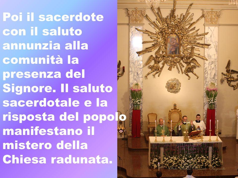 Poi il sacerdote con il saluto annunzia alla comunità la presenza del Signore. Il saluto sacerdotale e la risposta del popolo manifestano il mistero d