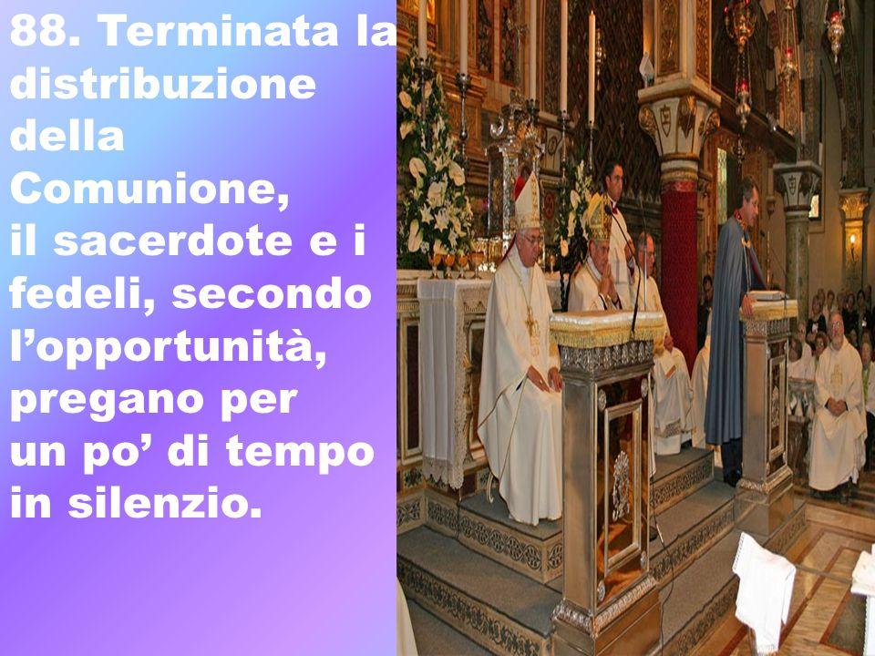88. Terminata la distribuzione della Comunione, il sacerdote e i fedeli, secondo lopportunità, pregano per un po di tempo in silenzio.