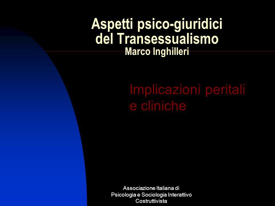 Associazione Italiana di Psicologia e Sociologia Interattivo Costruttivista Aspetti psico-giuridici del Transessualismo Marco Inghilleri Implicazioni