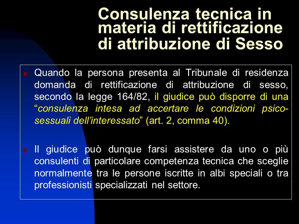 Consulenza tecnica in materia di rettificazione di attribuzione di Sesso Quando la persona presenta al Tribunale di residenza domanda di rettificazion