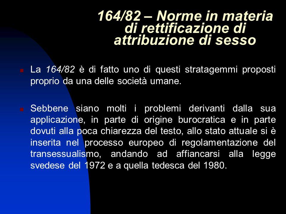 164/82 – Norme in materia di rettificazione di attribuzione di sesso La 164/82 è di fatto uno di questi stratagemmi proposti proprio da una delle soci