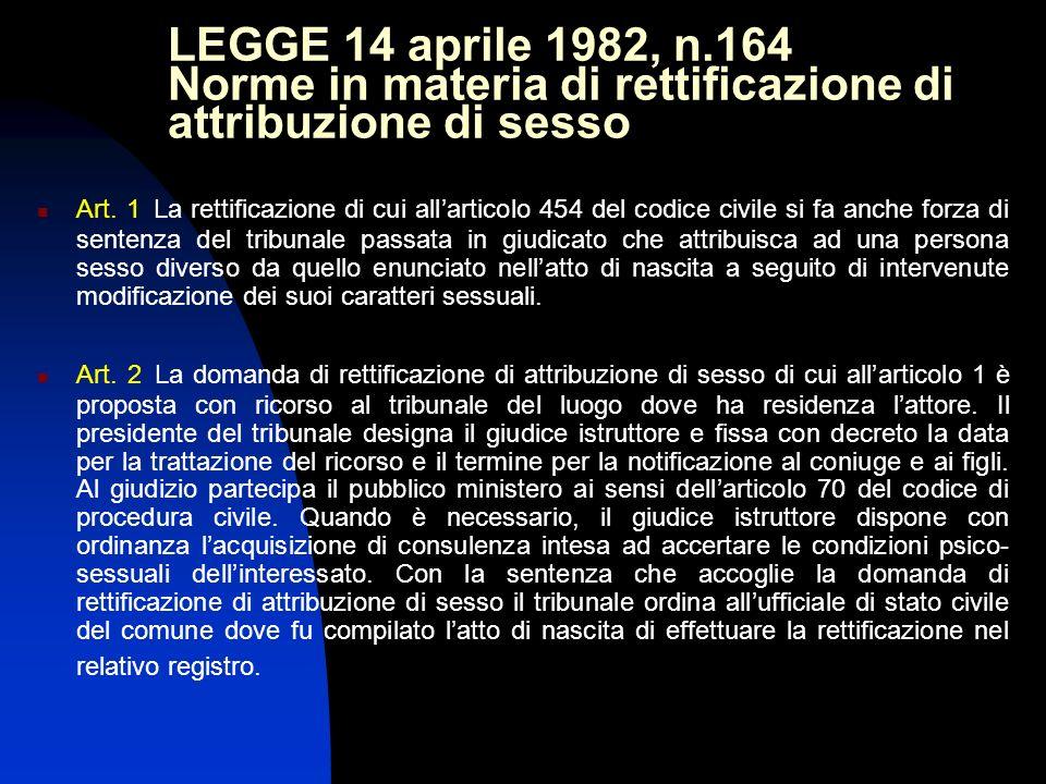 LEGGE 14 aprile 1982, n.164 Norme in materia di rettificazione di attribuzione di sesso Art. 1 La rettificazione di cui allarticolo 454 del codice civ