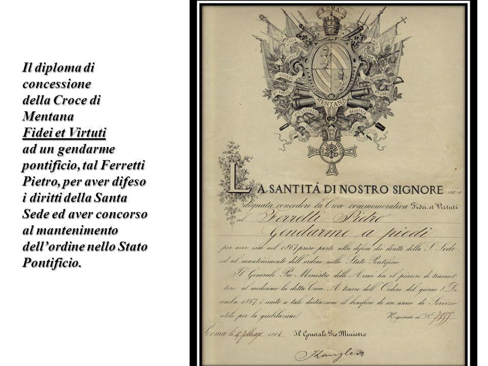 Il diploma di concessione della Croce di Mentana Fidei et Virtuti ad un gendarme pontificio, tal Ferretti Pietro, per aver difeso i diritti della Sant