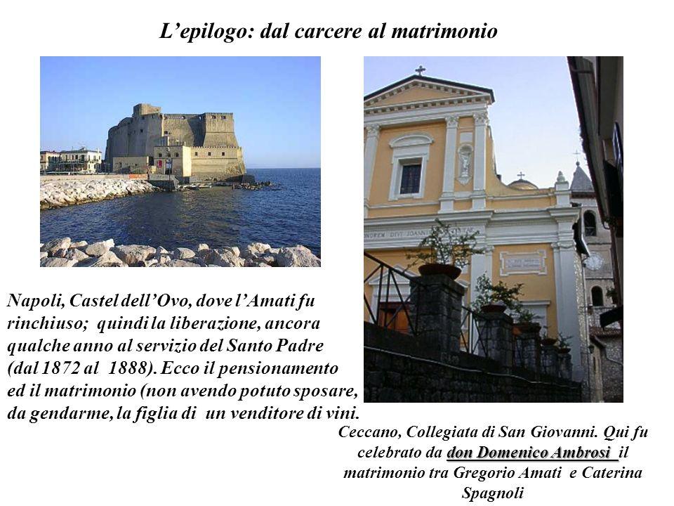 Lepilogo: dal carcere al matrimonio Napoli, Castel dellOvo, dove lAmati fu rinchiuso; quindi la liberazione, ancora qualche anno al servizio del Santo