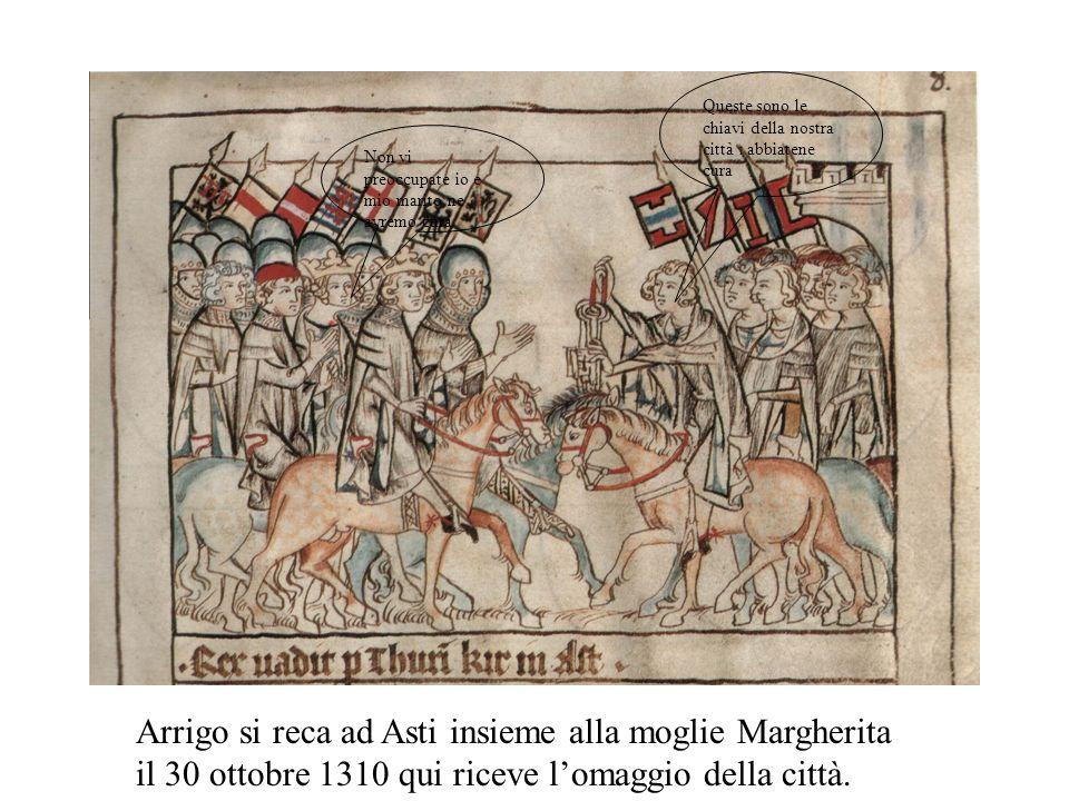 Arrigo si reca ad Asti insieme alla moglie Margherita il 30 ottobre 1310 qui riceve lomaggio della città.