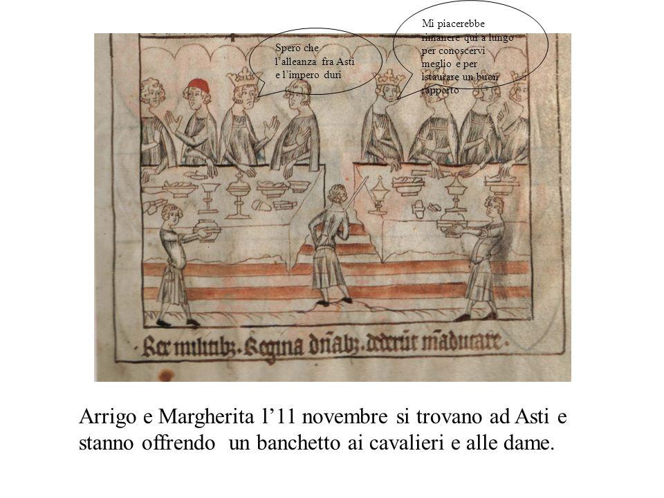 Arrigo e Margherita l11 novembre si trovano ad Asti e stanno offrendo un banchetto ai cavalieri e alle dame.