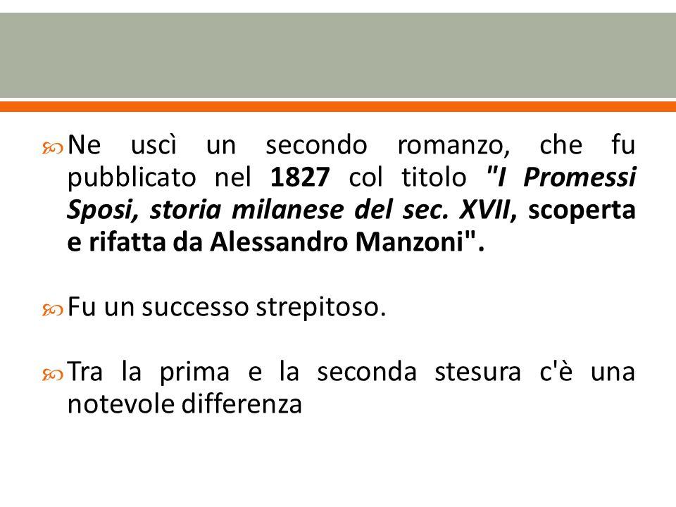 Ne uscì un secondo romanzo, che fu pubblicato nel 1827 col titolo I Promessi Sposi, storia milanese del sec.