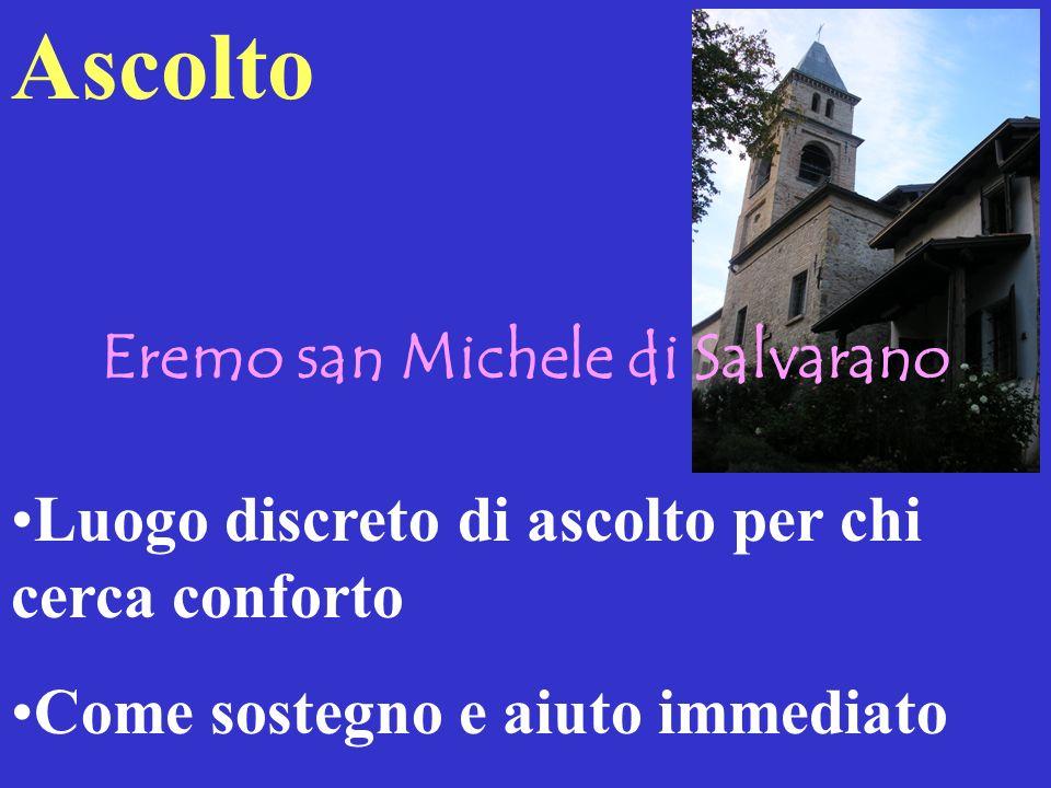 Ascolto Eremo san Michele di Salvarano Luogo discreto di ascolto per chi cerca conforto Come sostegno e aiuto immediato
