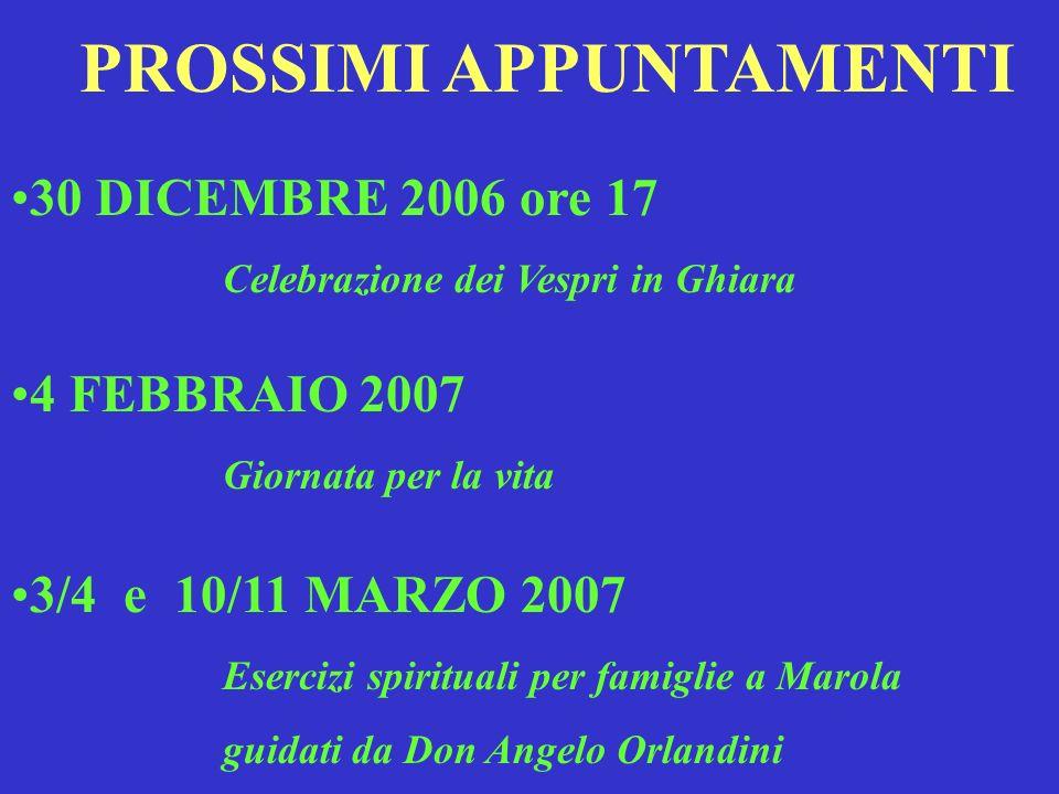PROSSIMI APPUNTAMENTI 30 DICEMBRE 2006 ore 17 Celebrazione dei Vespri in Ghiara 4 FEBBRAIO 2007 Giornata per la vita 3/4 e 10/11 MARZO 2007 Esercizi spirituali per famiglie a Marola guidati da Don Angelo Orlandini