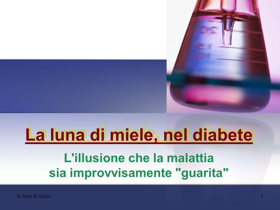 la luna di miele2 La luna di miele Dopo una diagnosi di diabete di tipo 1, da parte del vostro centro diabetologico più vicino, vi è l inizio della terapia a base di insulina.