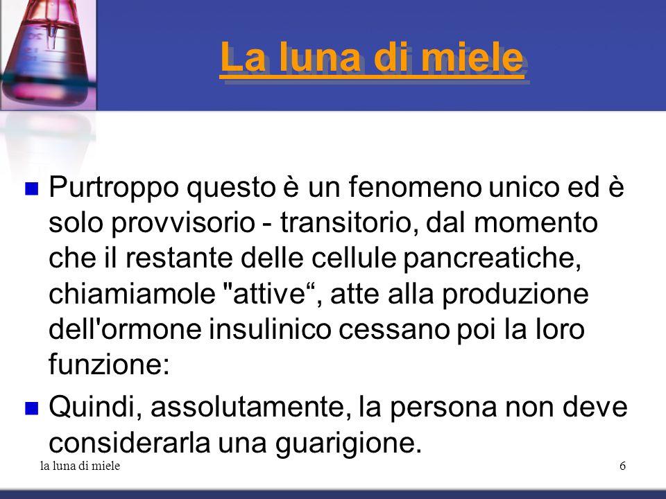 la luna di miele7 La luna di miele Una corretta informazione alla persona, è doverosa per evitare una serie di forti ripercussioni psicologiche (specie in bambini ed adolescenti), le quali ripercussioni, possono essere presenti nel momento nel quale si rendono nuovamente necessarie le iniezioni di insulina.