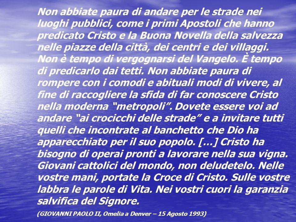 Non abbiate paura di andare per le strade nei luoghi pubblici, come i primi Apostoli che hanno predicato Cristo e la Buona Novella della salvezza nell