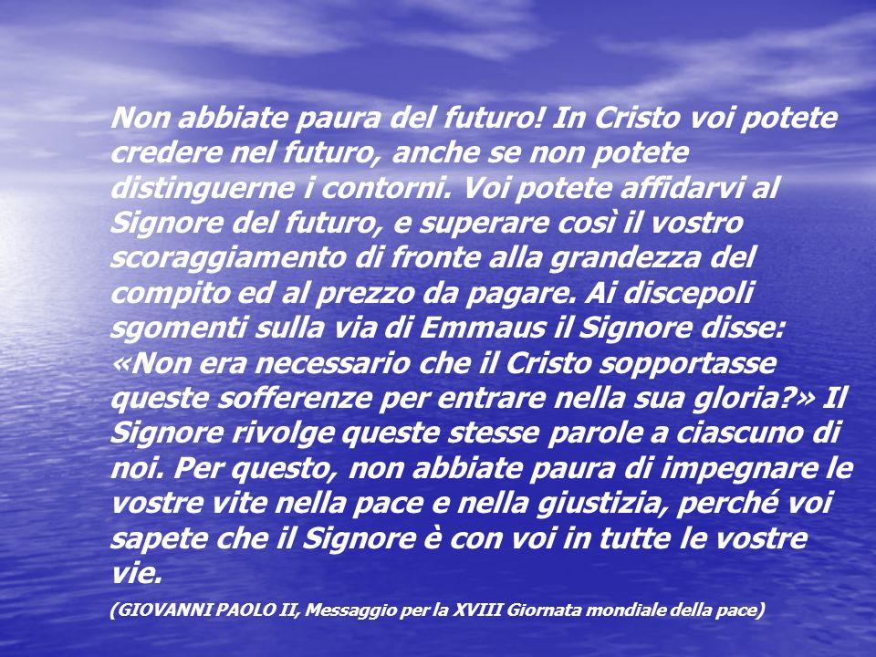 Non abbiate paura del futuro! In Cristo voi potete credere nel futuro, anche se non potete distinguerne i contorni. Voi potete affidarvi al Signore de