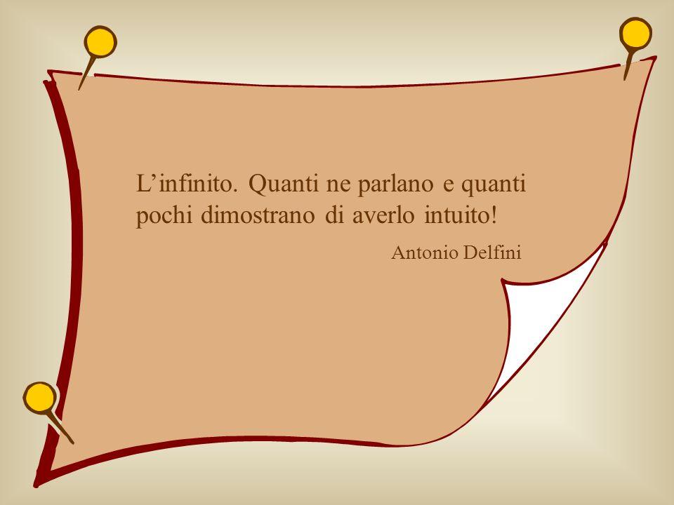 Linfinito. Quanti ne parlano e quanti pochi dimostrano di averlo intuito! Antonio Delfini