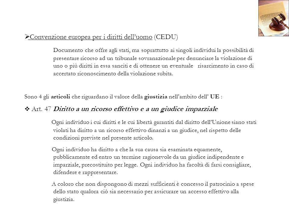 Convenzione europea per i diritti delluomo (CEDU) Documento che offre agli stati, ma soprattutto ai singoli individui la possibilità di presentare ric