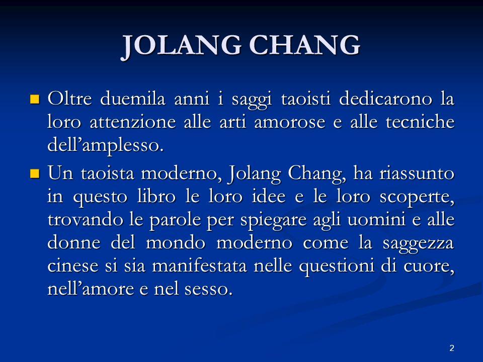 2 JOLANG CHANG Oltre duemila anni i saggi taoisti dedicarono la loro attenzione alle arti amorose e alle tecniche dellamplesso. Oltre duemila anni i s