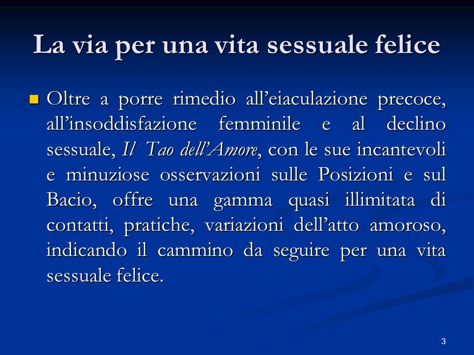 3 La via per una vita sessuale felice Oltre a porre rimedio alleiaculazione precoce, allinsoddisfazione femminile e al declino sessuale, Il Tao dellAm