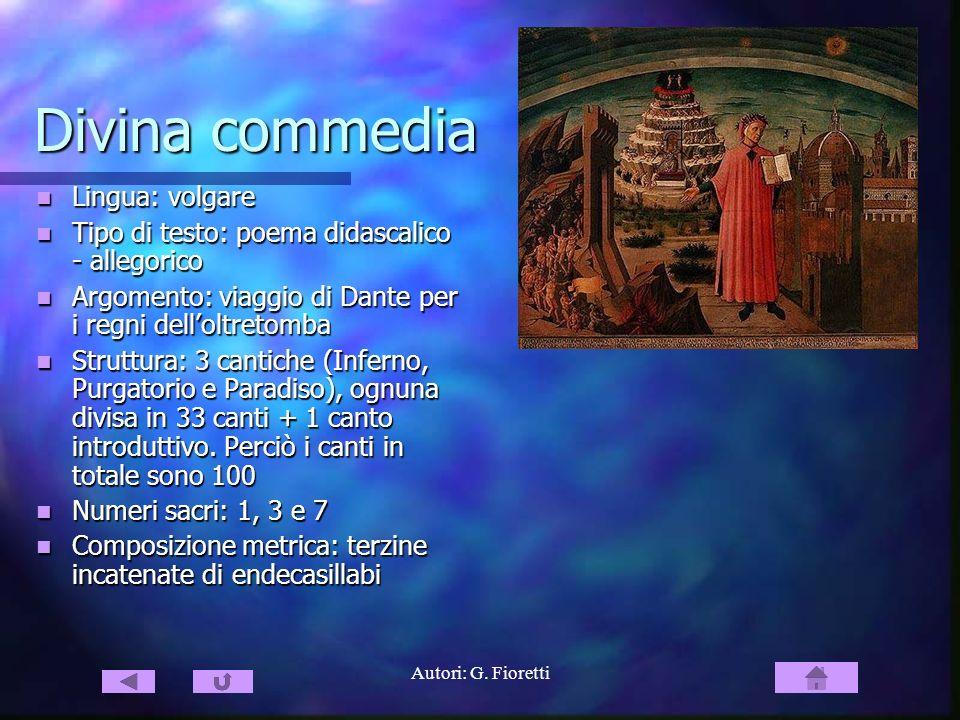Autori: G. Fioretti Divina commedia Lingua: volgare Lingua: volgare Tipo di testo: poema didascalico - allegorico Tipo di testo: poema didascalico - a