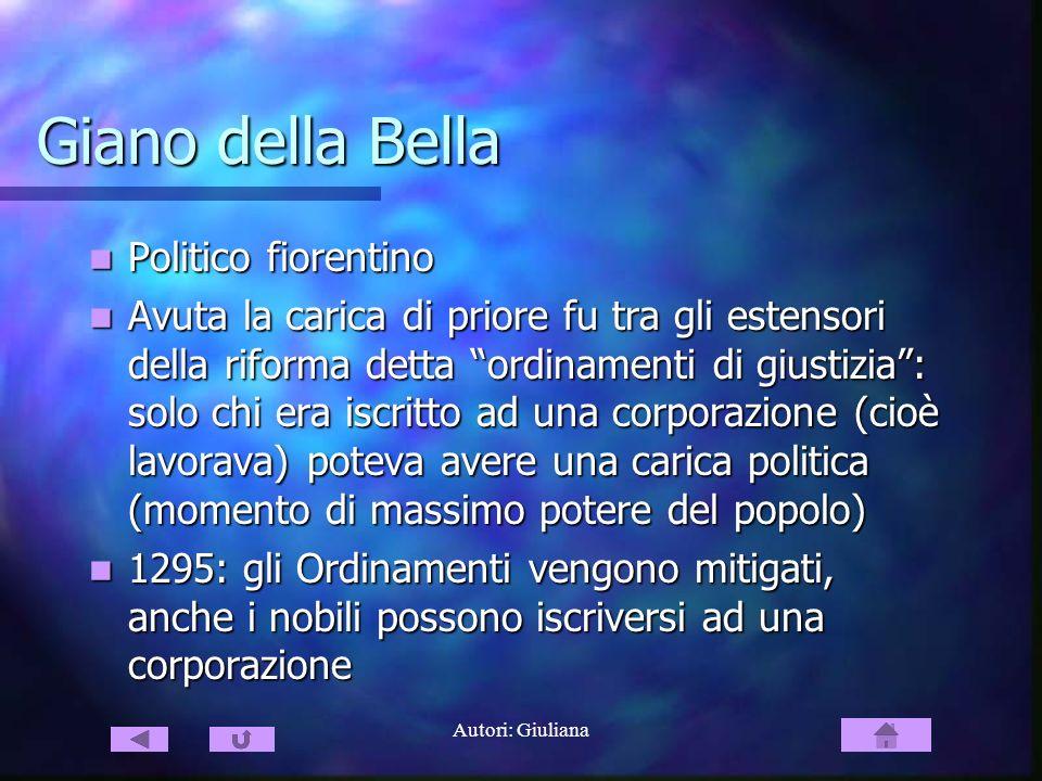 Autori: Giuliana Giano della Bella Politico fiorentino Politico fiorentino Avuta la carica di priore fu tra gli estensori della riforma detta ordiname