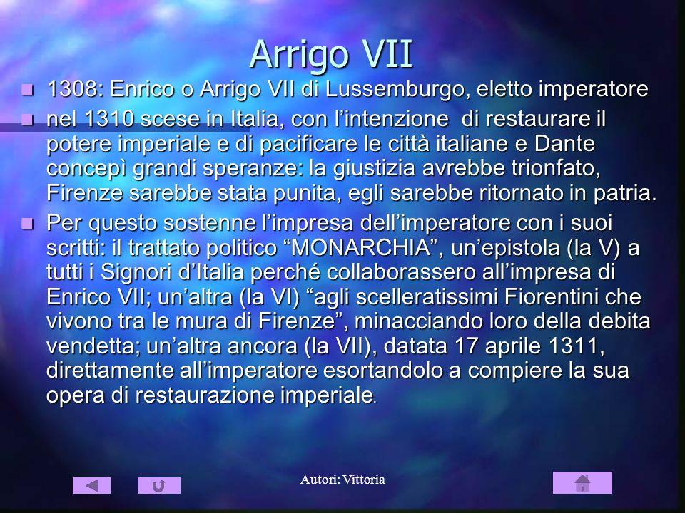 Autori: Vittoria Arrigo VII 1308: Enrico o Arrigo VII di Lussemburgo, eletto imperatore 1308: Enrico o Arrigo VII di Lussemburgo, eletto imperatore ne