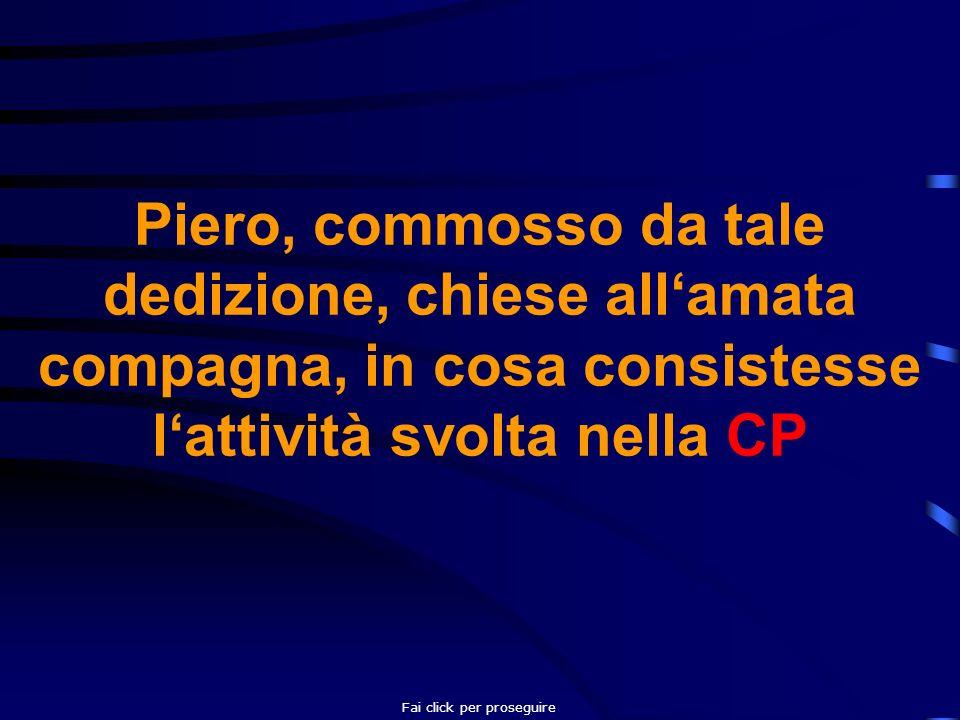 Piero, commosso da tale dedizione, chiese allamata compagna, in cosa consistesse lattività svolta nella CP Fai click per proseguire