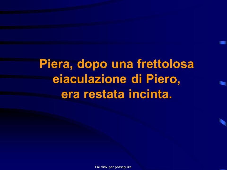 Piera, dopo una frettolosa eiaculazione di Piero, era restata incinta. Fai click per proseguire