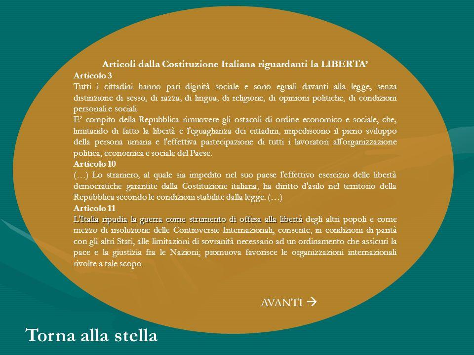 Torna alla stella Articoli dalla Costituzione Italiana riguardanti la LIBERTA Articolo 3 Tutti i cittadini hanno pari dignità sociale e sono eguali da