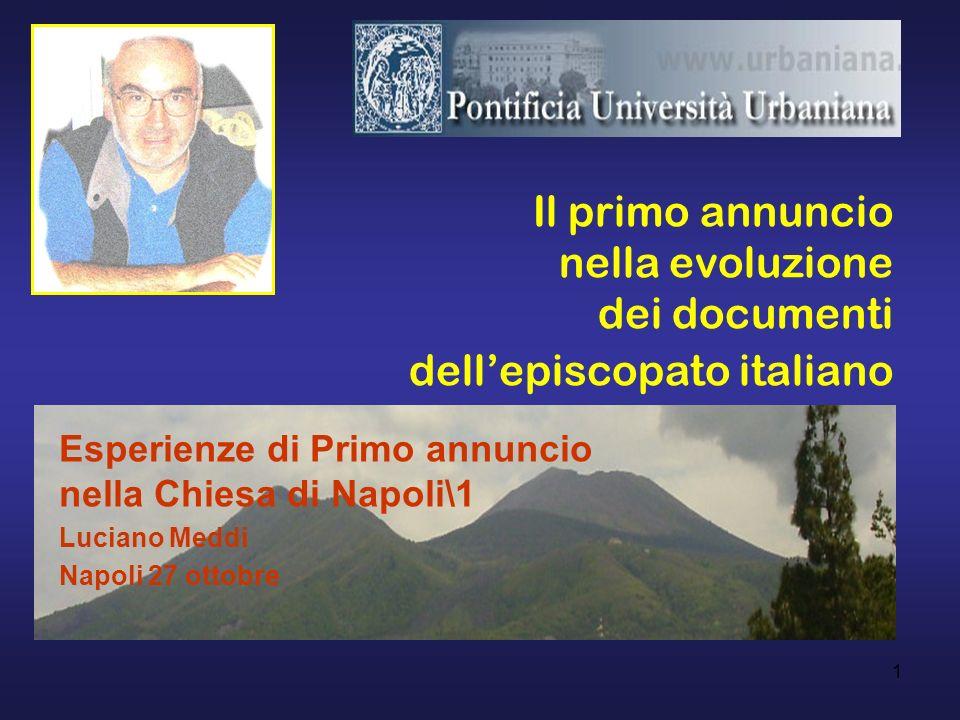 1 Il primo annuncio nella evoluzione dei documenti dellepiscopato italiano Esperienze di Primo annuncio nella Chiesa di Napoli\1 Luciano Meddi Napoli