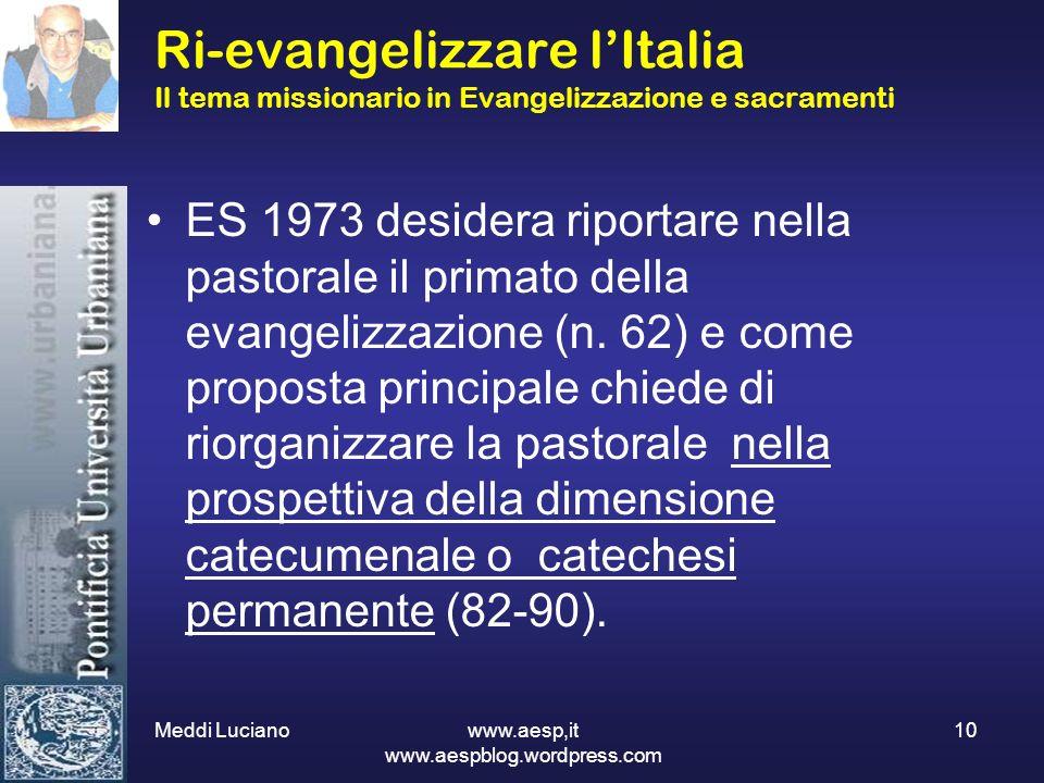 Meddi Luciano www.aesp,it www.aespblog.wordpress.com 10 Ri-evangelizzare lItalia Il tema missionario in Evangelizzazione e sacramenti ES 1973 desidera
