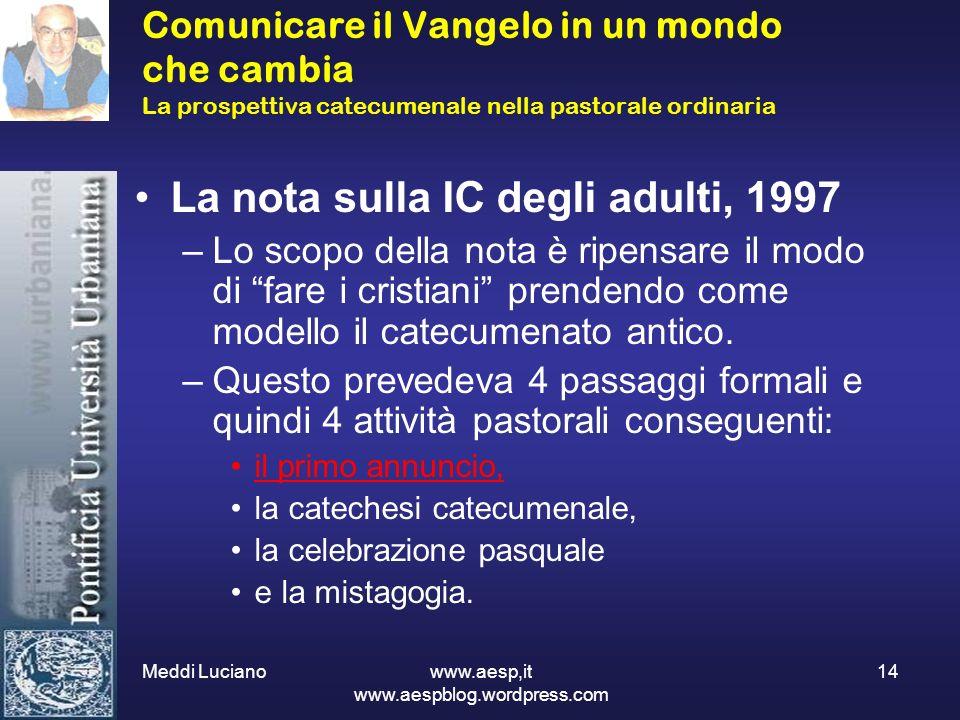 Meddi Luciano www.aesp,it www.aespblog.wordpress.com 14 Comunicare il Vangelo in un mondo che cambia La prospettiva catecumenale nella pastorale ordin
