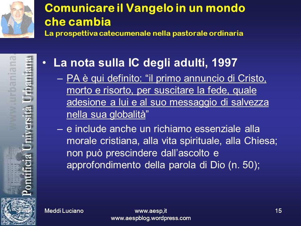 Meddi Luciano www.aesp,it www.aespblog.wordpress.com 15 Comunicare il Vangelo in un mondo che cambia La prospettiva catecumenale nella pastorale ordin