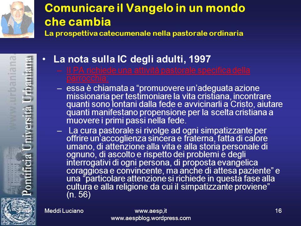 Meddi Luciano www.aesp,it www.aespblog.wordpress.com 16 Comunicare il Vangelo in un mondo che cambia La prospettiva catecumenale nella pastorale ordin