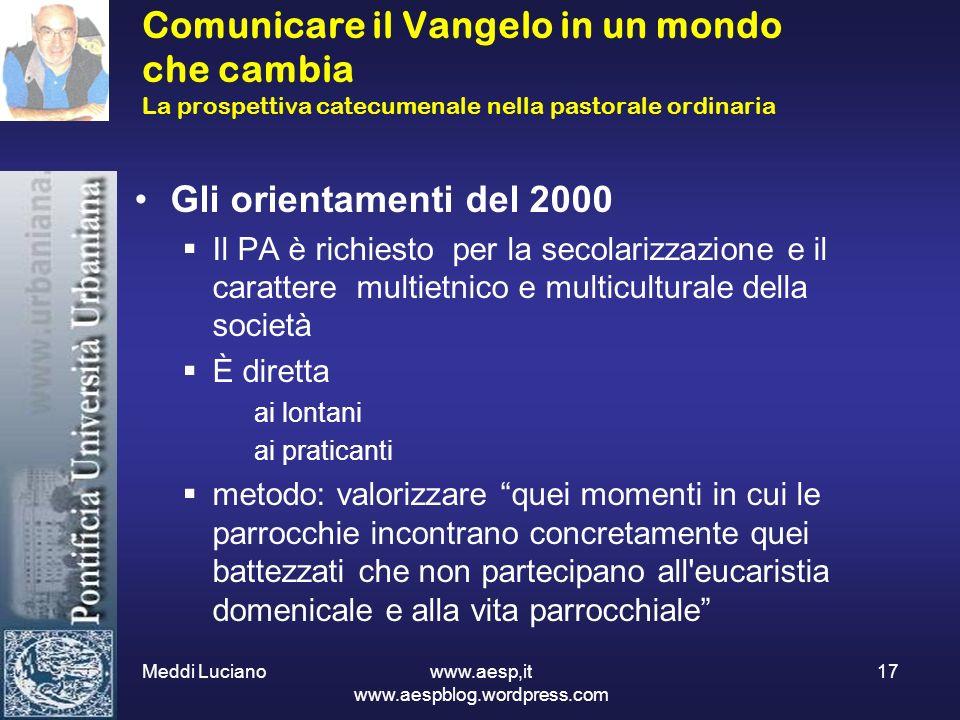 Meddi Luciano www.aesp,it www.aespblog.wordpress.com 17 Comunicare il Vangelo in un mondo che cambia La prospettiva catecumenale nella pastorale ordin