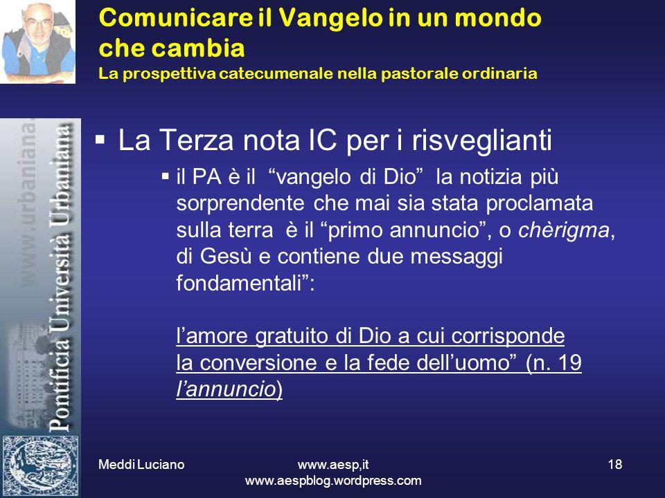 Meddi Luciano www.aesp,it www.aespblog.wordpress.com 18 Comunicare il Vangelo in un mondo che cambia La prospettiva catecumenale nella pastorale ordin