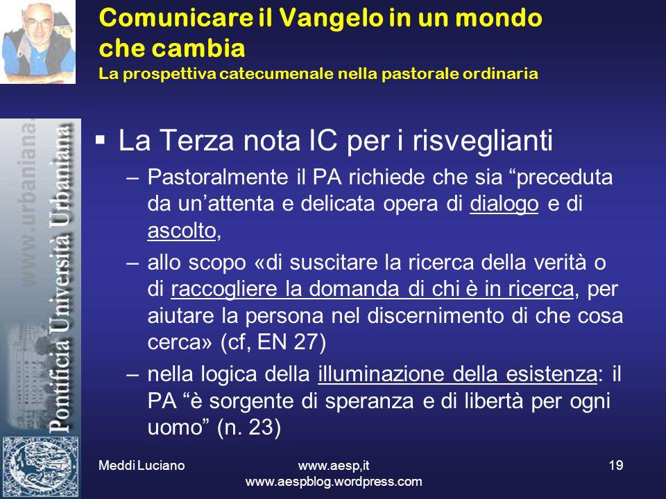 Meddi Luciano www.aesp,it www.aespblog.wordpress.com 19 Comunicare il Vangelo in un mondo che cambia La prospettiva catecumenale nella pastorale ordin