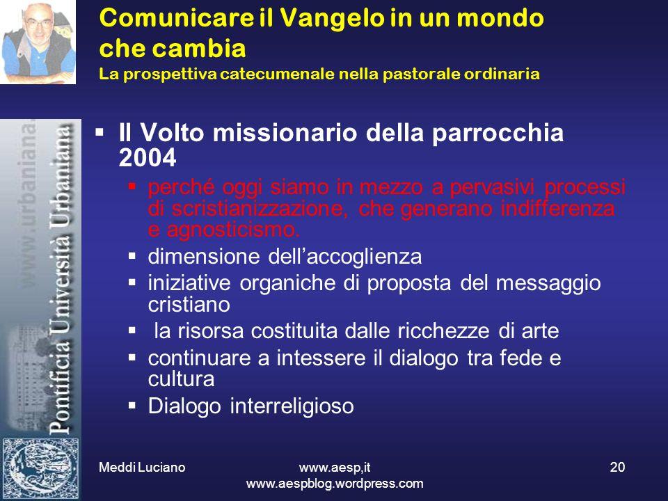 Meddi Luciano www.aesp,it www.aespblog.wordpress.com 20 Comunicare il Vangelo in un mondo che cambia La prospettiva catecumenale nella pastorale ordin