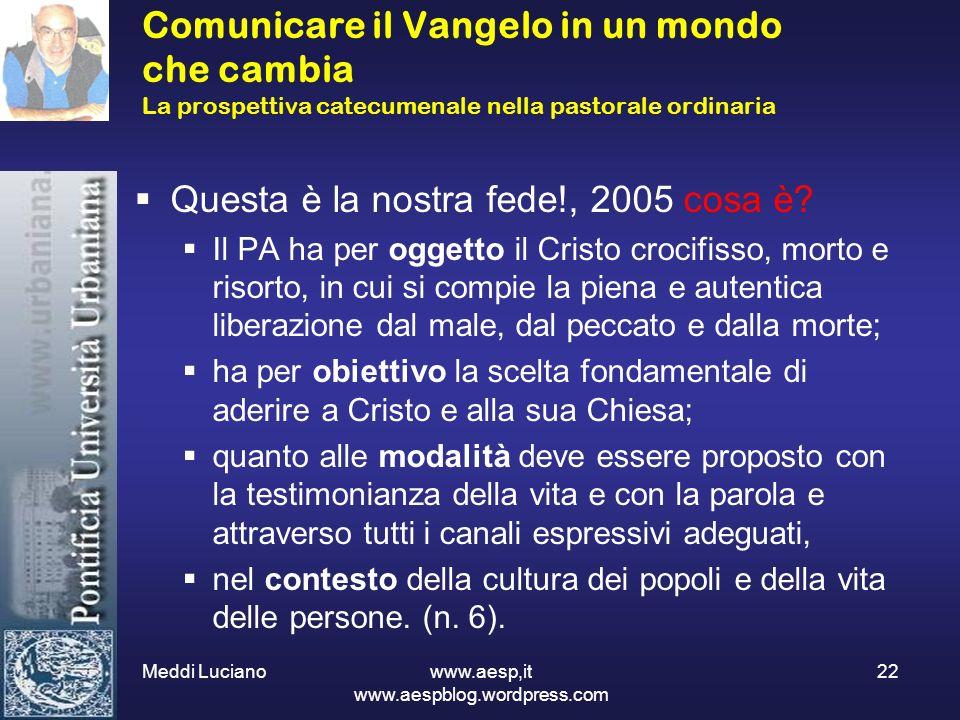 Meddi Luciano www.aesp,it www.aespblog.wordpress.com 22 Comunicare il Vangelo in un mondo che cambia La prospettiva catecumenale nella pastorale ordin