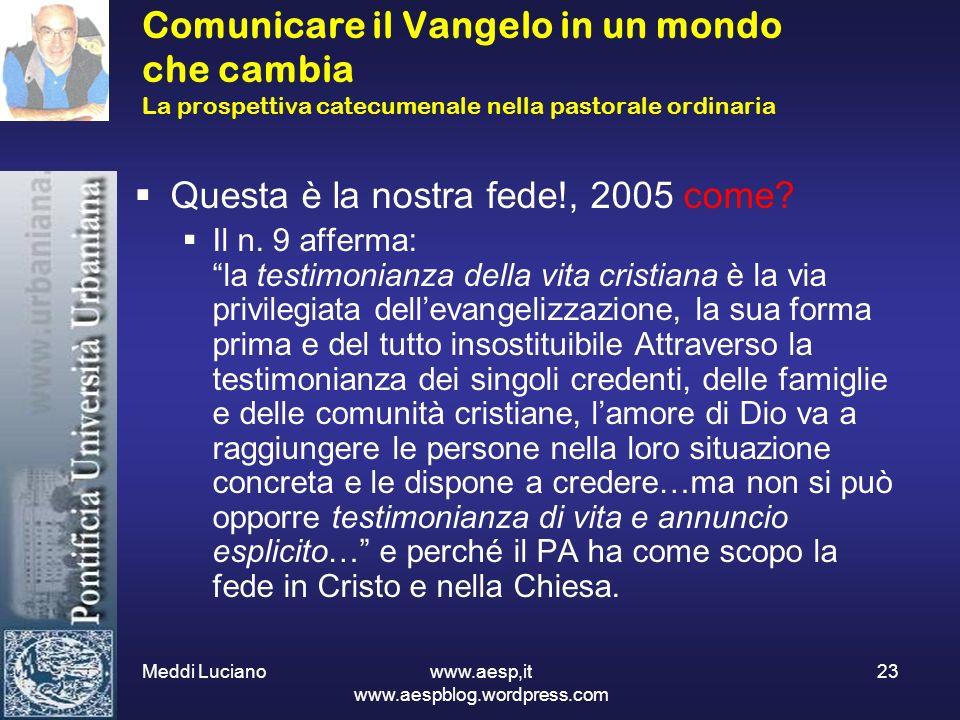 Meddi Luciano www.aesp,it www.aespblog.wordpress.com 23 Comunicare il Vangelo in un mondo che cambia La prospettiva catecumenale nella pastorale ordin
