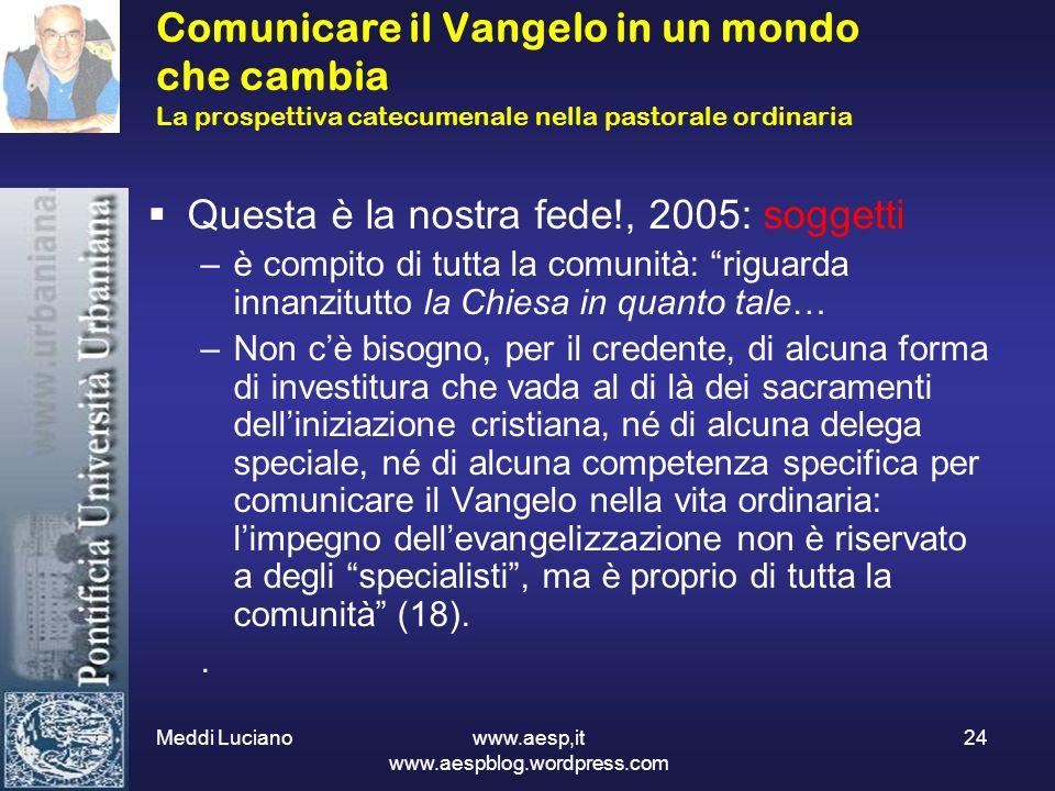 Meddi Luciano www.aesp,it www.aespblog.wordpress.com 24 Comunicare il Vangelo in un mondo che cambia La prospettiva catecumenale nella pastorale ordin