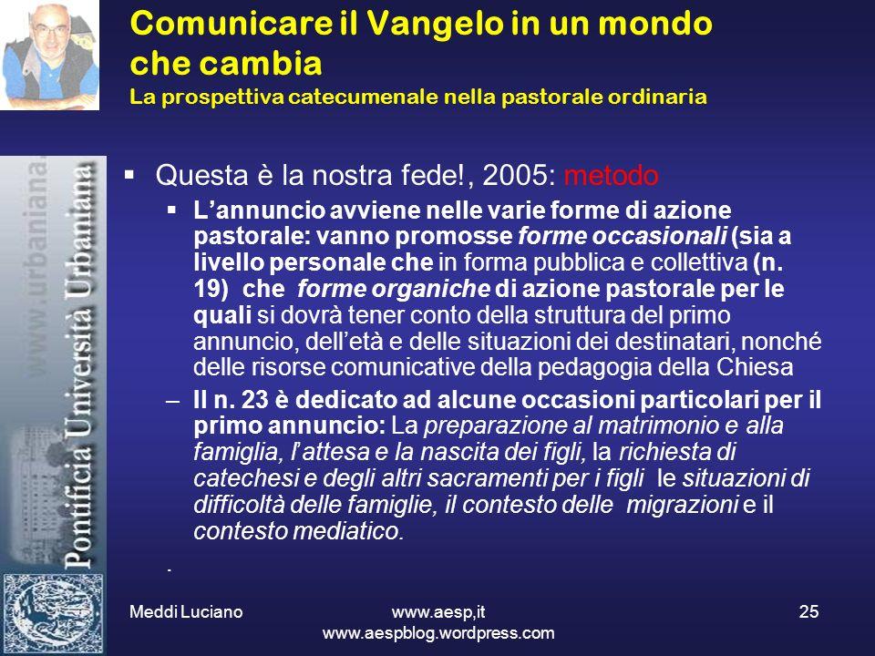 Meddi Luciano www.aesp,it www.aespblog.wordpress.com 25 Comunicare il Vangelo in un mondo che cambia La prospettiva catecumenale nella pastorale ordin