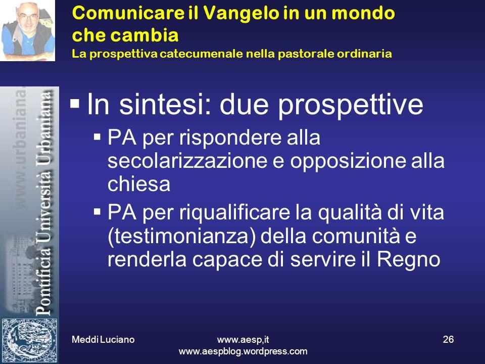 Meddi Luciano www.aesp,it www.aespblog.wordpress.com 26 Comunicare il Vangelo in un mondo che cambia La prospettiva catecumenale nella pastorale ordin