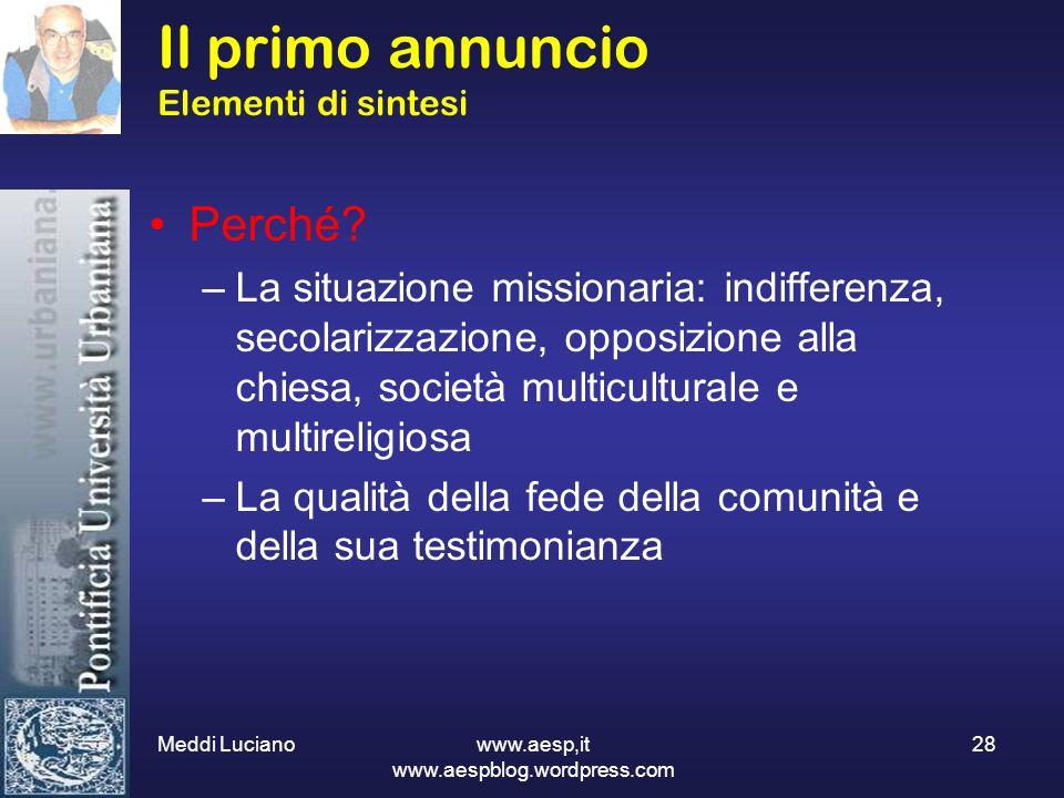 Meddi Luciano www.aesp,it www.aespblog.wordpress.com 28 Il primo annuncio Elementi di sintesi Perché? –La situazione missionaria: indifferenza, secola