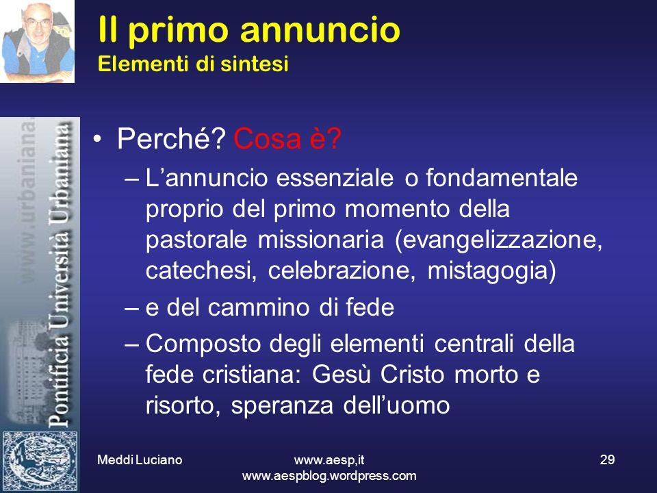 Meddi Luciano www.aesp,it www.aespblog.wordpress.com 29 Il primo annuncio Elementi di sintesi Perché? Cosa è? –Lannuncio essenziale o fondamentale pro