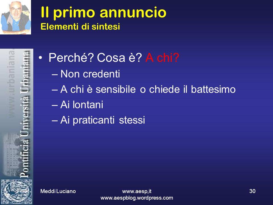 Meddi Luciano www.aesp,it www.aespblog.wordpress.com 30 Il primo annuncio Elementi di sintesi Perché? Cosa è? A chi? –Non credenti –A chi è sensibile