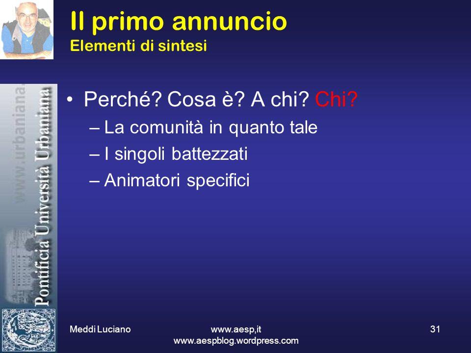 Meddi Luciano www.aesp,it www.aespblog.wordpress.com 31 Il primo annuncio Elementi di sintesi Perché? Cosa è? A chi? Chi? –La comunità in quanto tale