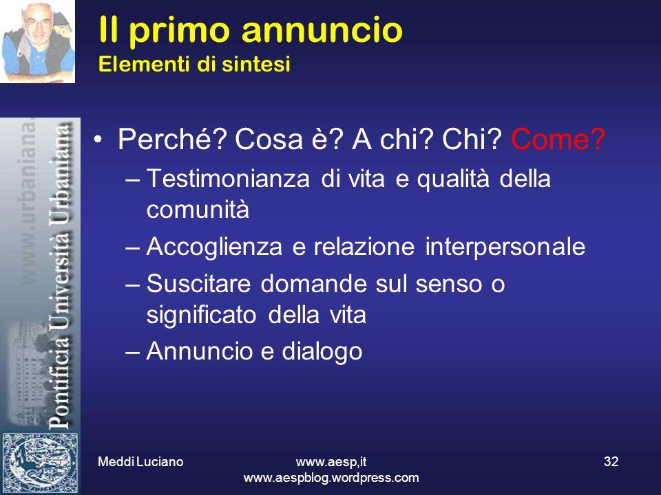 Meddi Luciano www.aesp,it www.aespblog.wordpress.com 32 Il primo annuncio Elementi di sintesi Perché? Cosa è? A chi? Chi? Come? –Testimonianza di vita