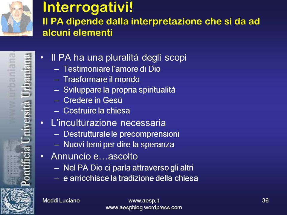 Meddi Luciano www.aesp,it www.aespblog.wordpress.com 36 Interrogativi! Il PA dipende dalla interpretazione che si da ad alcuni elementi Il PA ha una p