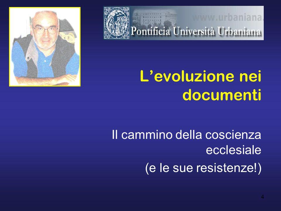 4 Levoluzione nei documenti Il cammino della coscienza ecclesiale (e le sue resistenze!)