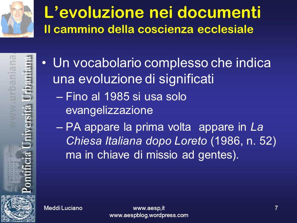 Meddi Luciano www.aesp,it www.aespblog.wordpress.com 7 Levoluzione nei documenti Il cammino della coscienza ecclesiale Un vocabolario complesso che in